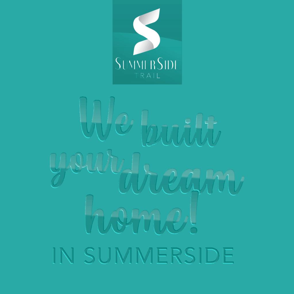 "Summerside Tagline - ""We built your dream home in Summerside"""